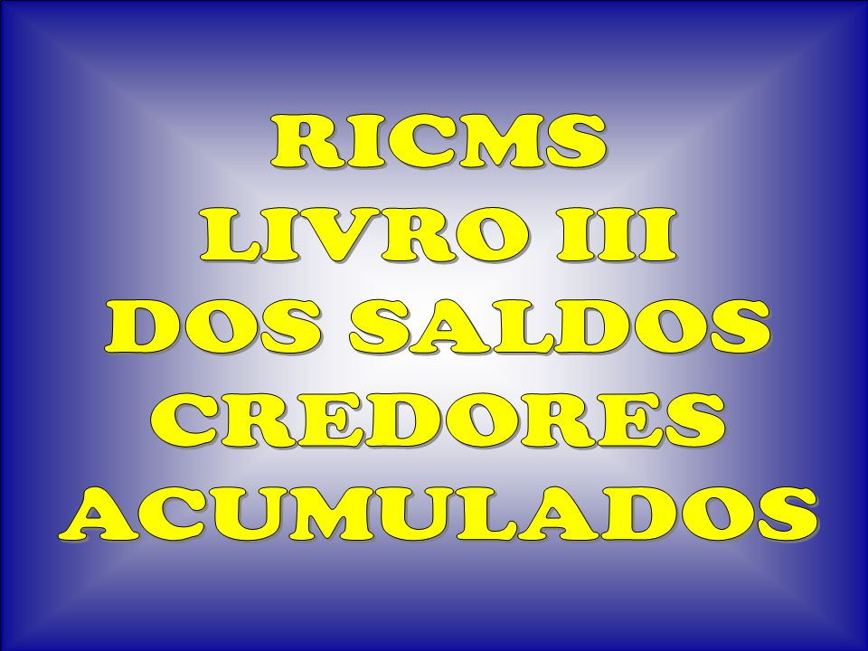 RICMS LIVRO III DOS SALDOS CREDORES ACUMULADOS