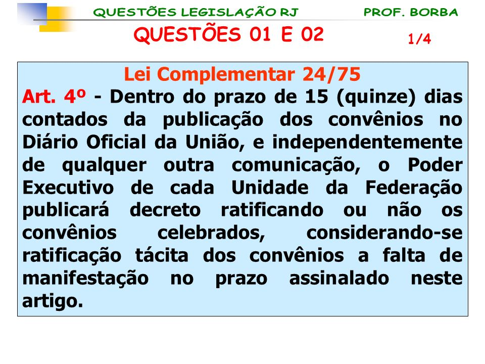 QUESTÕES 01 E 02 Lei Complementar 24/75