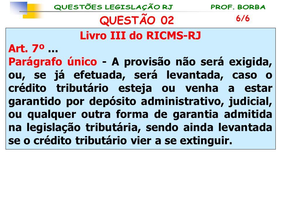 QUESTÃO 02 Livro III do RICMS-RJ Art. 7º ...