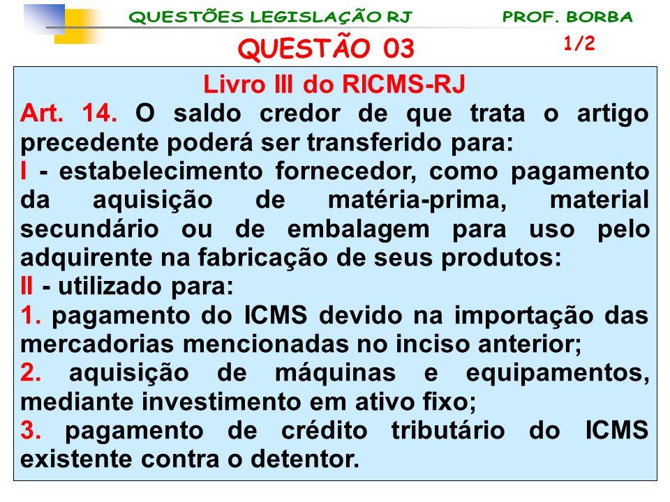 QUESTÃO 03 Livro III do RICMS-RJ