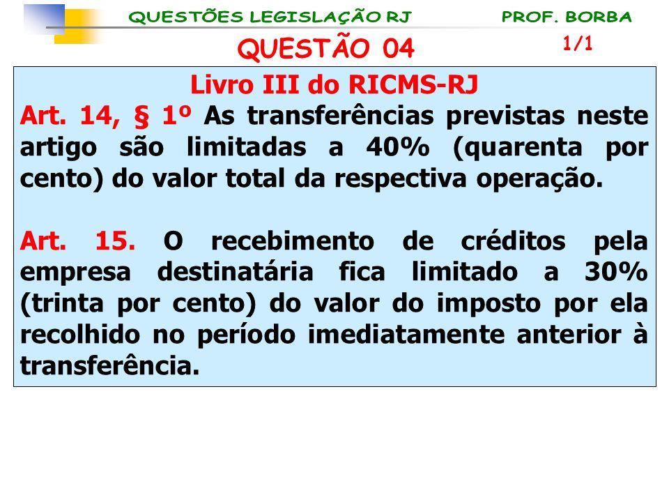 QUESTÃO 04 Livro III do RICMS-RJ