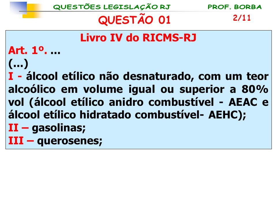 QUESTÃO 01 Livro IV do RICMS-RJ Art. 1º. ... (...)