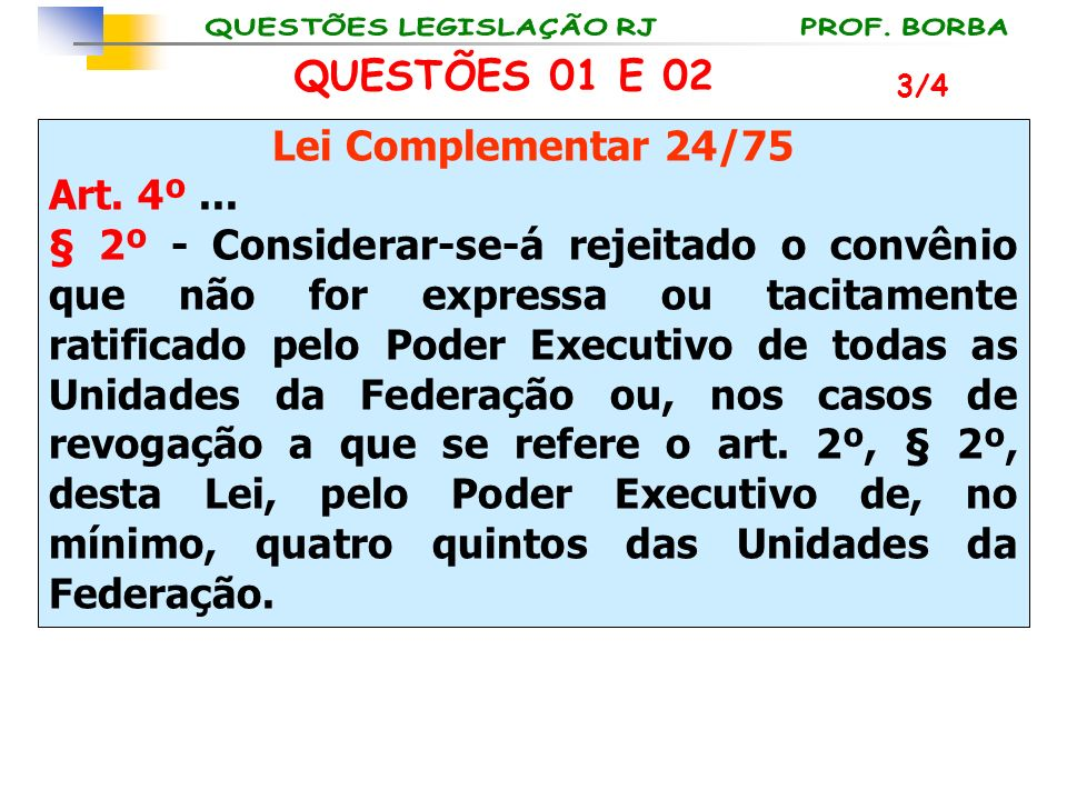 QUESTÕES 01 E 02 Lei Complementar 24/75 Art. 4º ...