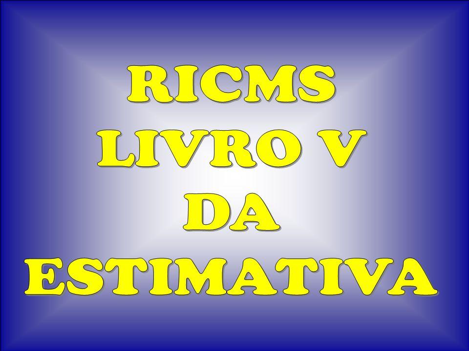 RICMS LIVRO V DA ESTIMATIVA