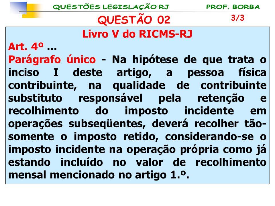 QUESTÃO 02 Livro V do RICMS-RJ Art. 4º ...