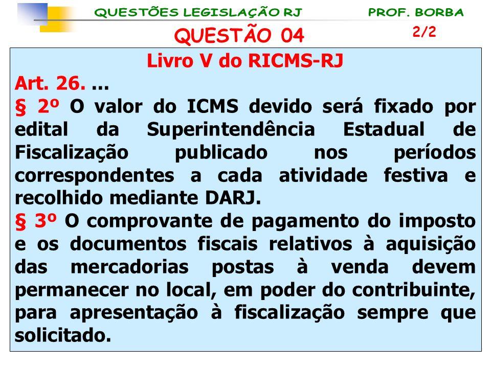 QUESTÃO 04 Livro V do RICMS-RJ Art. 26. ...