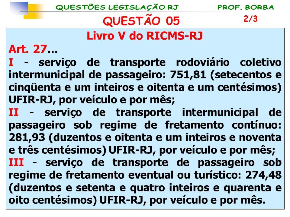QUESTÃO 05 Livro V do RICMS-RJ Art. 27...