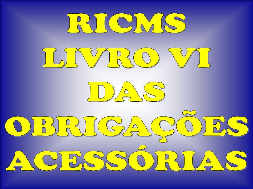 RICMS LIVRO VI DAS OBRIGAÇÕES ACESSÓRIAS