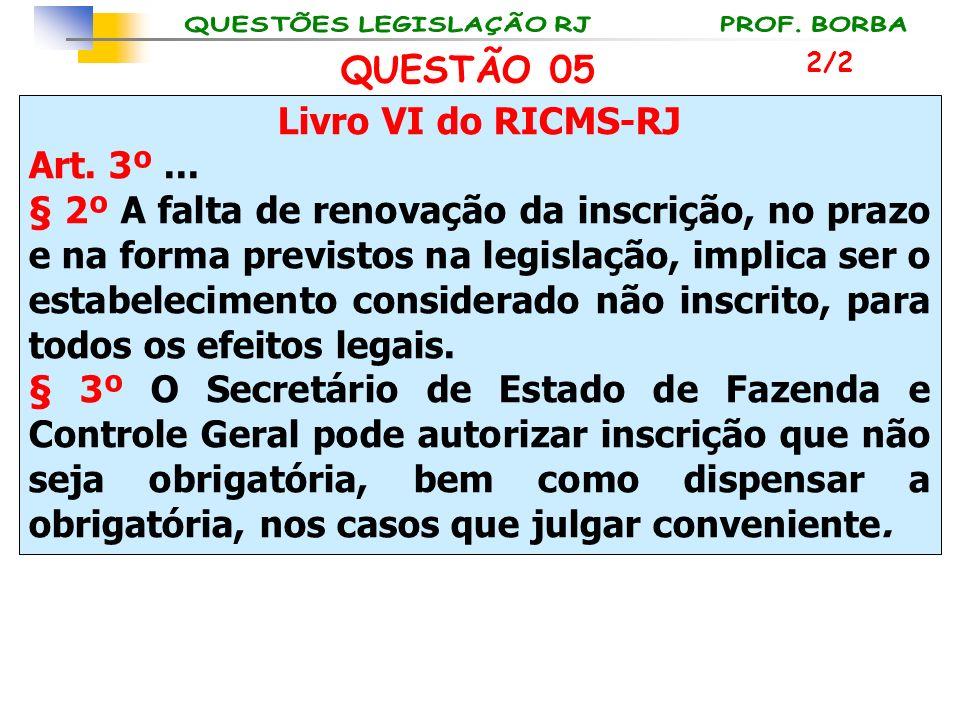 QUESTÃO 05 Livro VI do RICMS-RJ Art. 3º ...