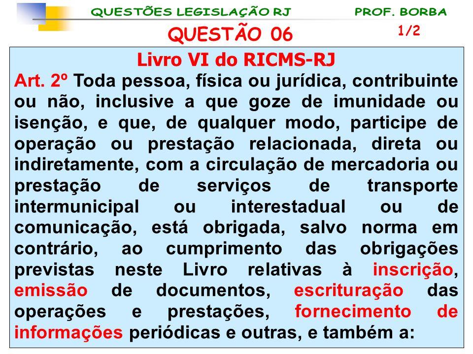 QUESTÃO 06 Livro VI do RICMS-RJ