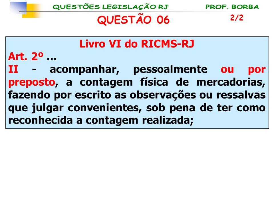QUESTÃO 06 Livro VI do RICMS-RJ Art. 2º ...