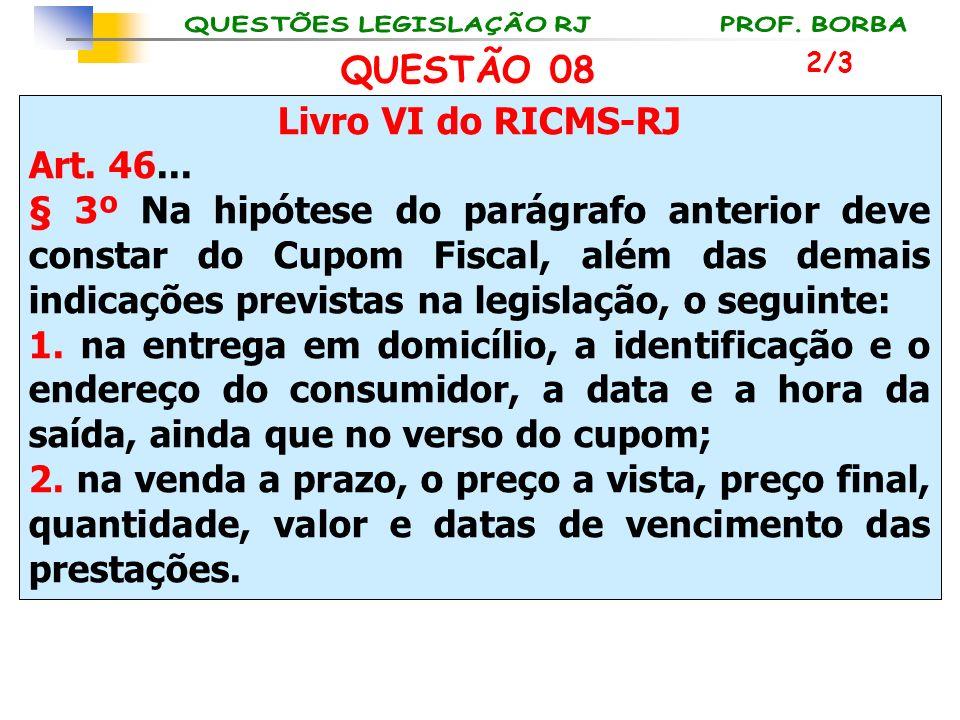 QUESTÃO 08 Livro VI do RICMS-RJ Art. 46...