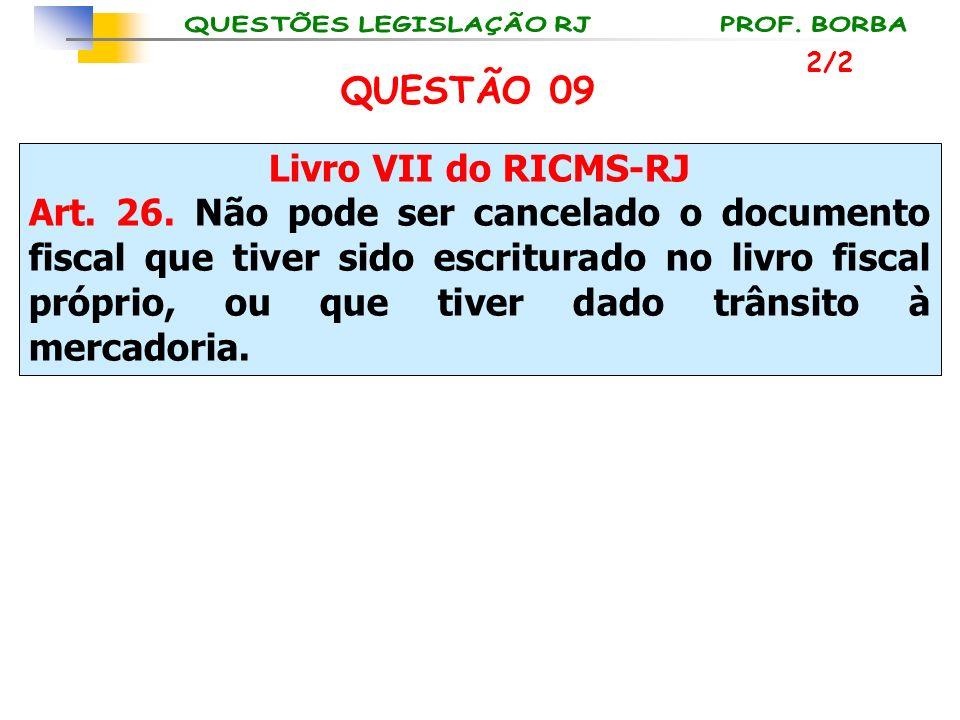 QUESTÃO 09 Livro VII do RICMS-RJ