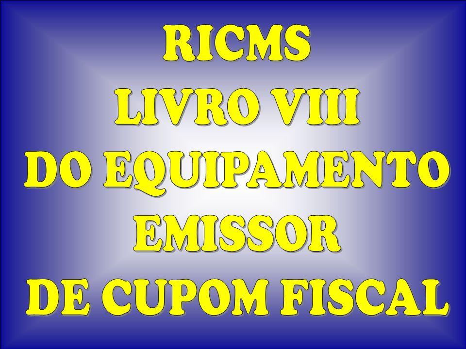 RICMS LIVRO VIII DO EQUIPAMENTO EMISSOR DE CUPOM FISCAL