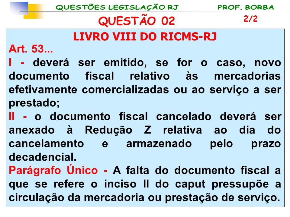 QUESTÃO 02 LIVRO VIII DO RICMS-RJ Art. 53...