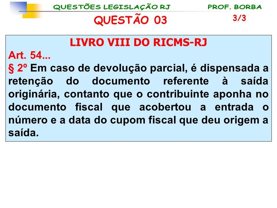 QUESTÃO 03 LIVRO VIII DO RICMS-RJ Art. 54...