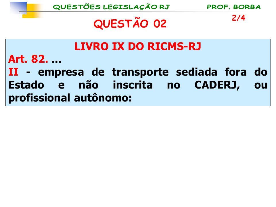 QUESTÃO 02 LIVRO IX DO RICMS-RJ Art. 82. ...