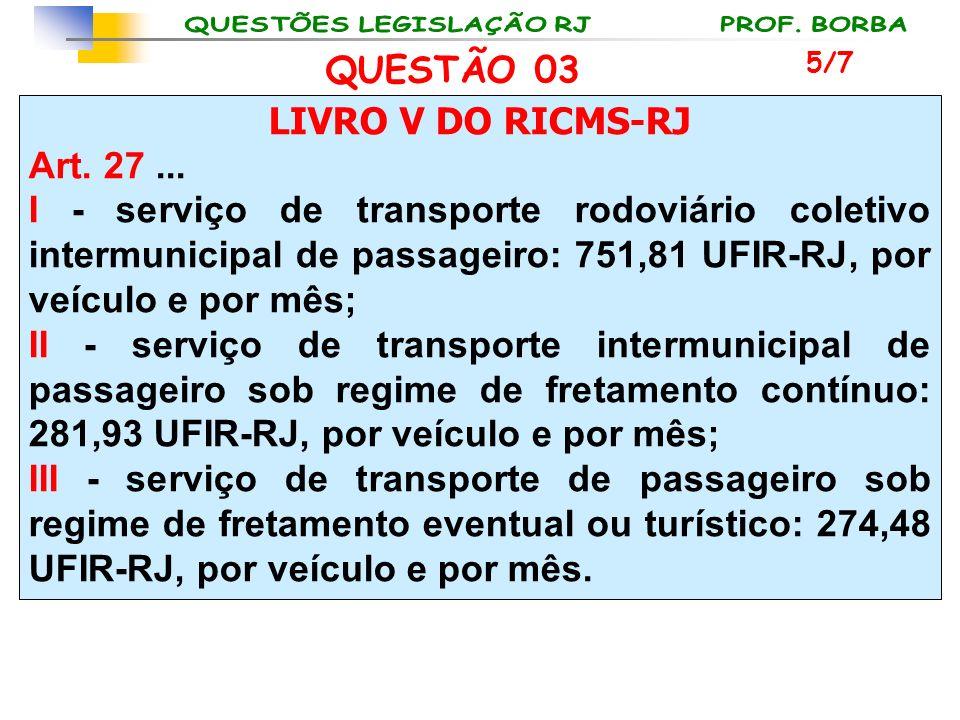 QUESTÃO 03 LIVRO V DO RICMS-RJ Art. 27 ...