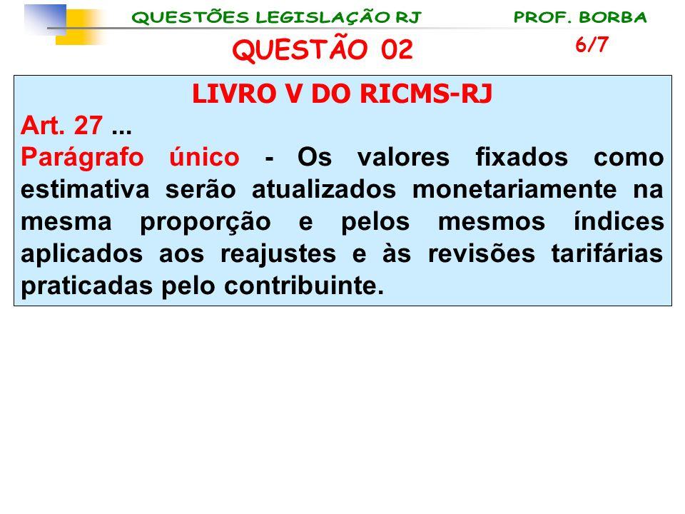 QUESTÃO 02 LIVRO V DO RICMS-RJ Art. 27 ...