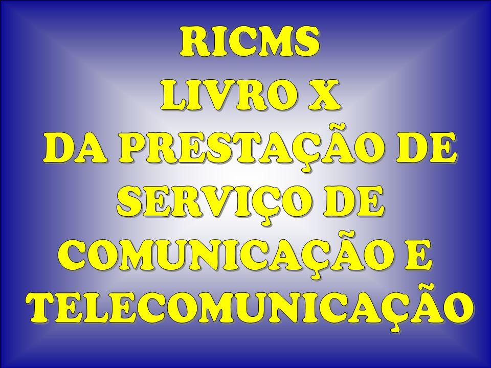 RICMS LIVRO X DA PRESTAÇÃO DE SERVIÇO DE COMUNICAÇÃO E TELECOMUNICAÇÃO