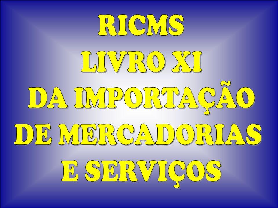 RICMS LIVRO XI DA IMPORTAÇÃO DE MERCADORIAS E SERVIÇOS