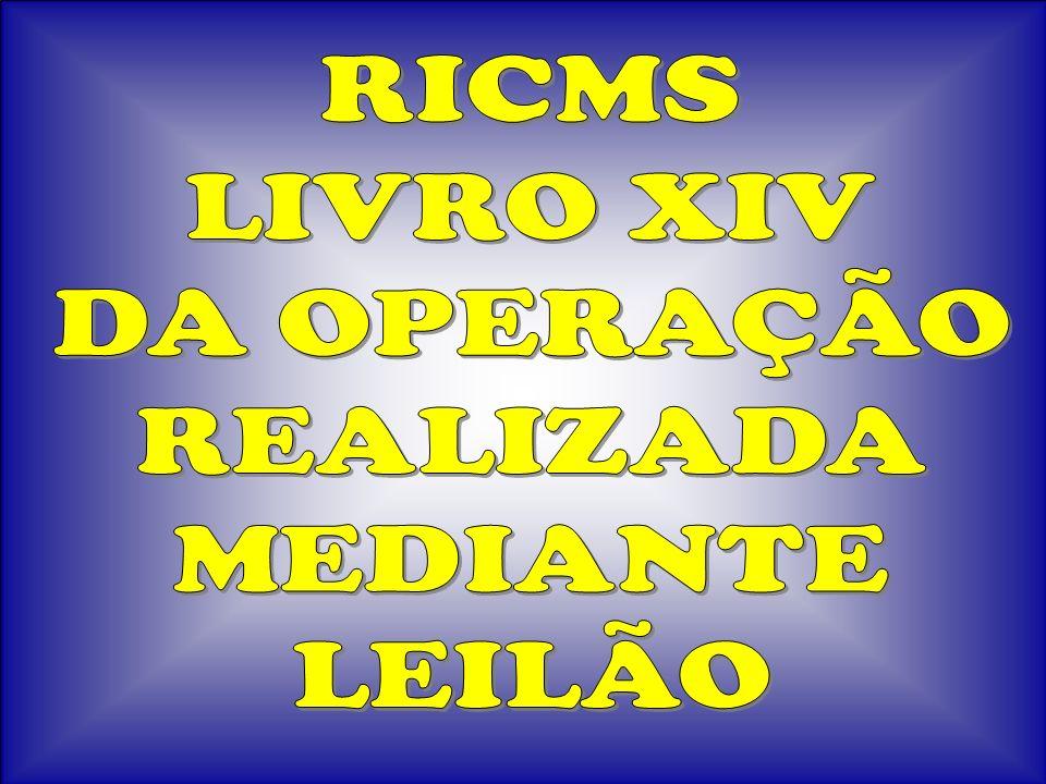 RICMS LIVRO XIV DA OPERAÇÃO REALIZADA MEDIANTE LEILÃO