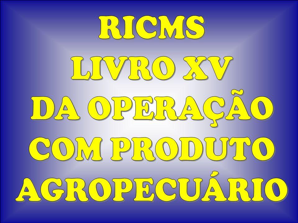 RICMS LIVRO XV DA OPERAÇÃO COM PRODUTO AGROPECUÁRIO
