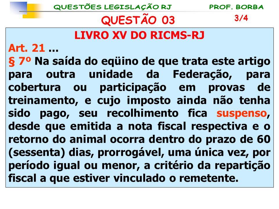QUESTÃO 03 LIVRO XV DO RICMS-RJ Art. 21 ...