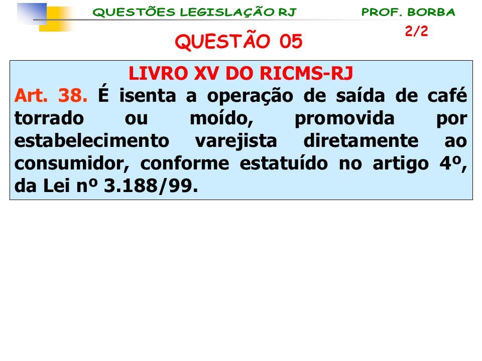 QUESTÃO 05 LIVRO XV DO RICMS-RJ