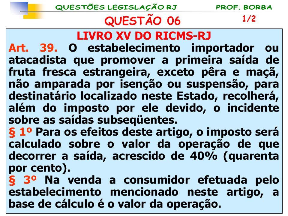 QUESTÃO 06 LIVRO XV DO RICMS-RJ