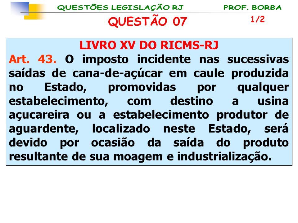 QUESTÃO 07 LIVRO XV DO RICMS-RJ