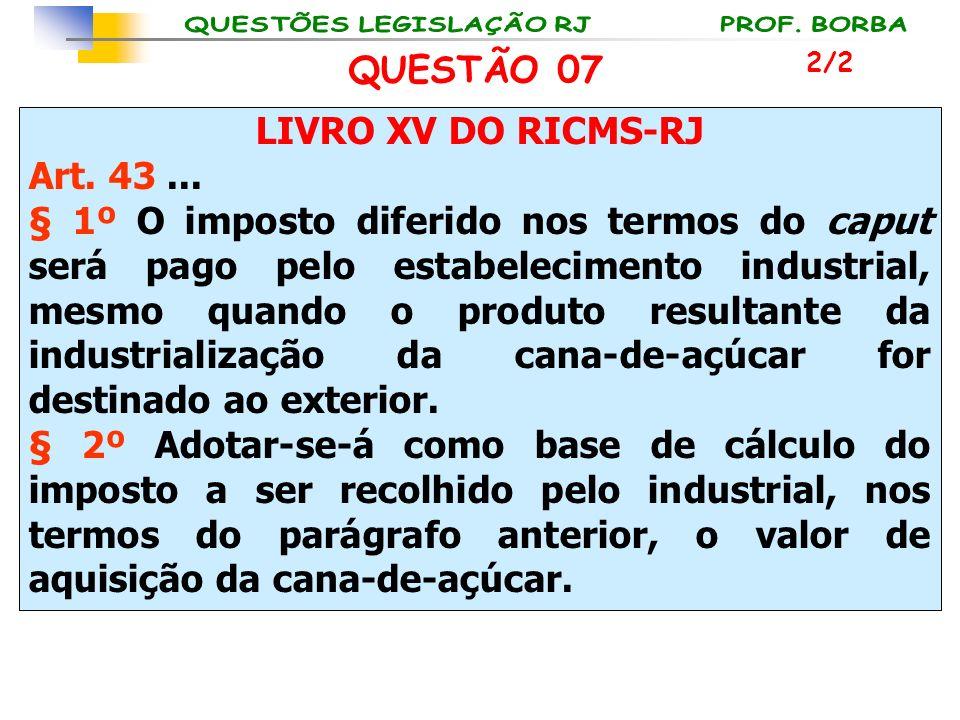 QUESTÃO 07 LIVRO XV DO RICMS-RJ Art. 43 ...