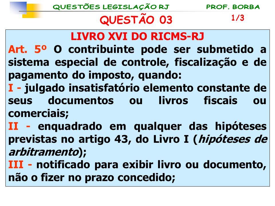 QUESTÃO 03 LIVRO XVI DO RICMS-RJ