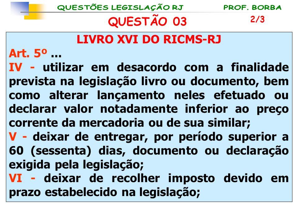 QUESTÃO 03 LIVRO XVI DO RICMS-RJ Art. 5º ...
