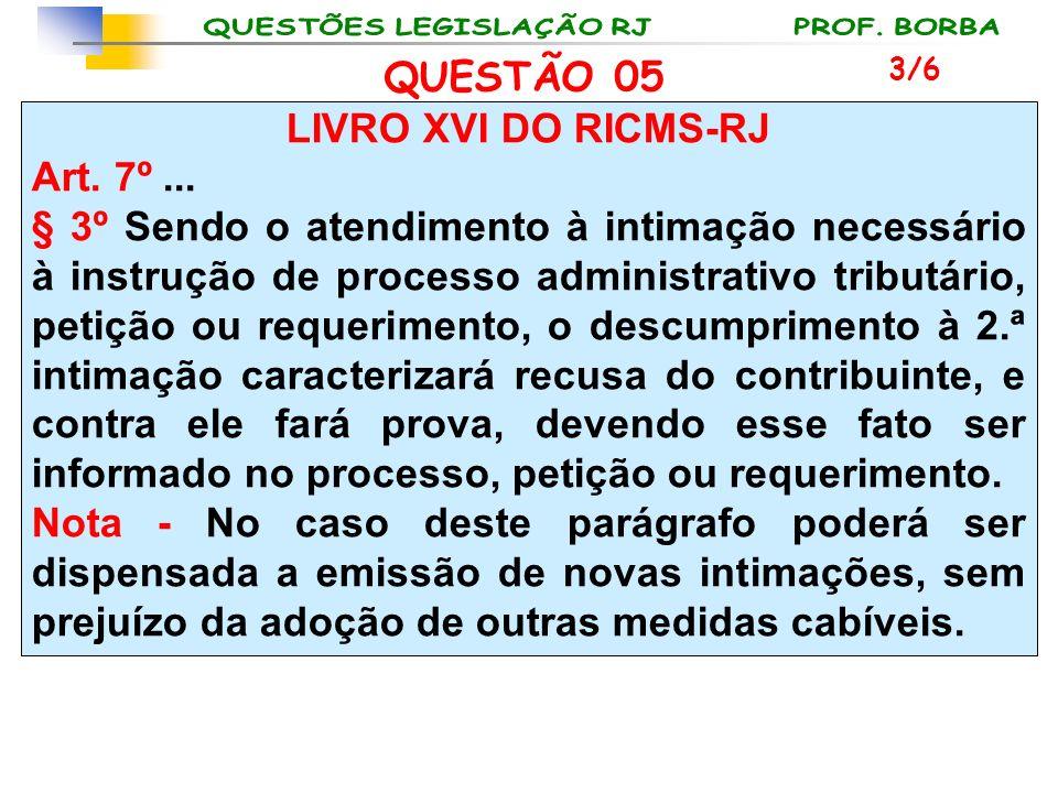 QUESTÃO 05 LIVRO XVI DO RICMS-RJ Art. 7º ...
