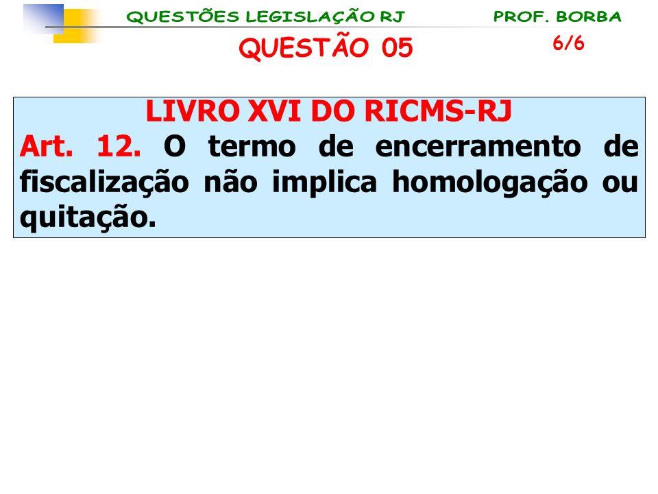QUESTÃO 05 6/6. LIVRO XVI DO RICMS-RJ. Art. 12.