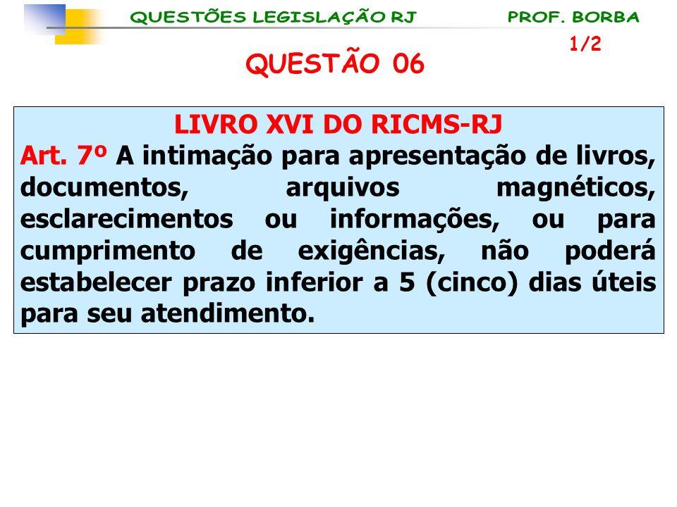 QUESTÃO 06 LIVRO XVI DO RICMS-RJ