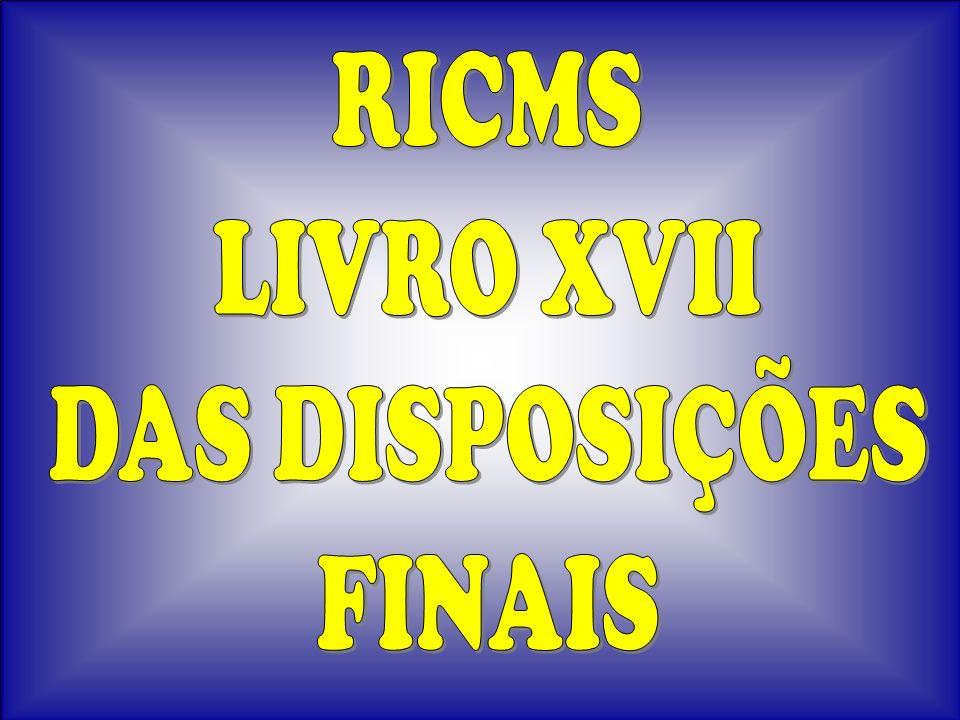 RICMS LIVRO XVII DAS DISPOSIÇÕES FINAIS