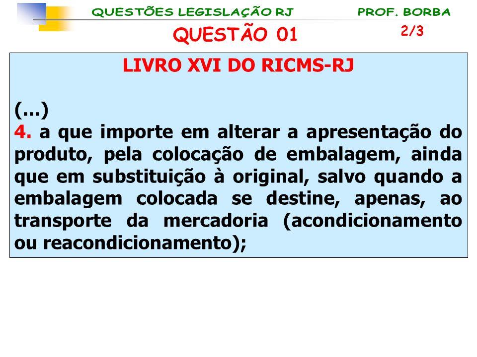 QUESTÃO 01 LIVRO XVI DO RICMS-RJ (...)