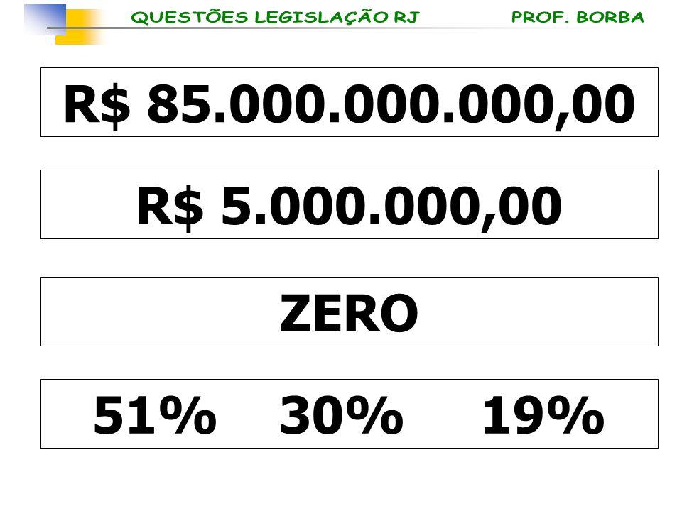 R$ 85.000.000.000,00 R$ 5.000.000,00 ZERO 51% 30% 19%