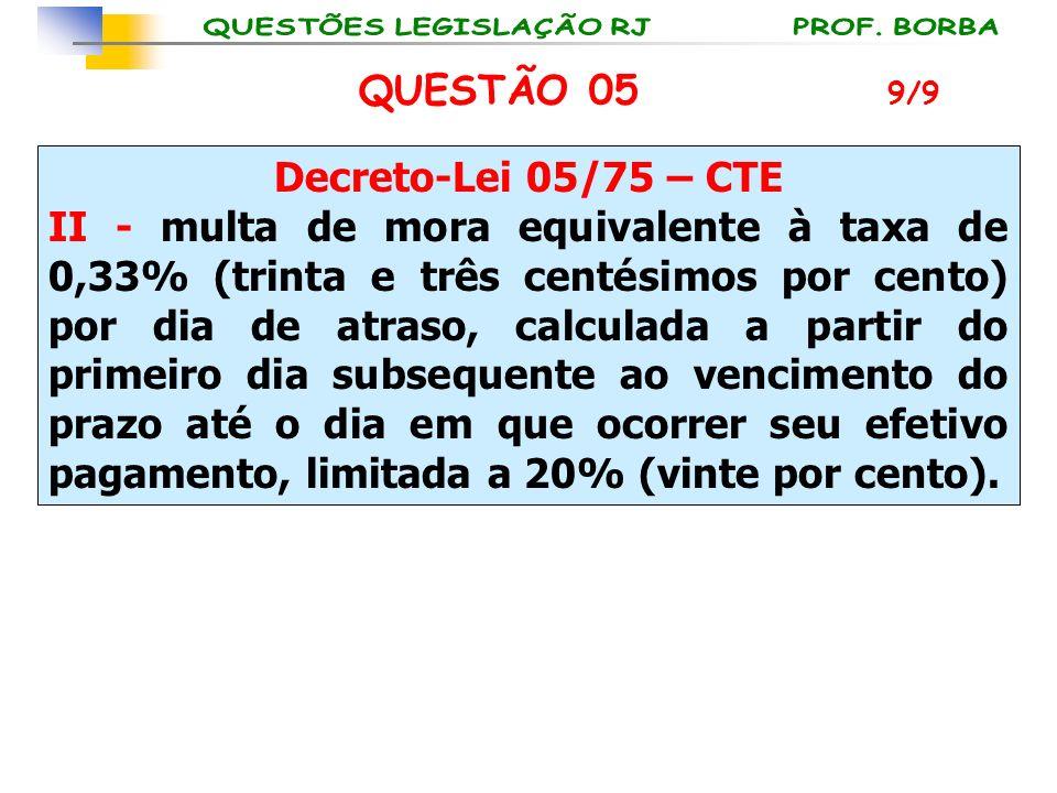 QUESTÃO 05 Decreto-Lei 05/75 – CTE
