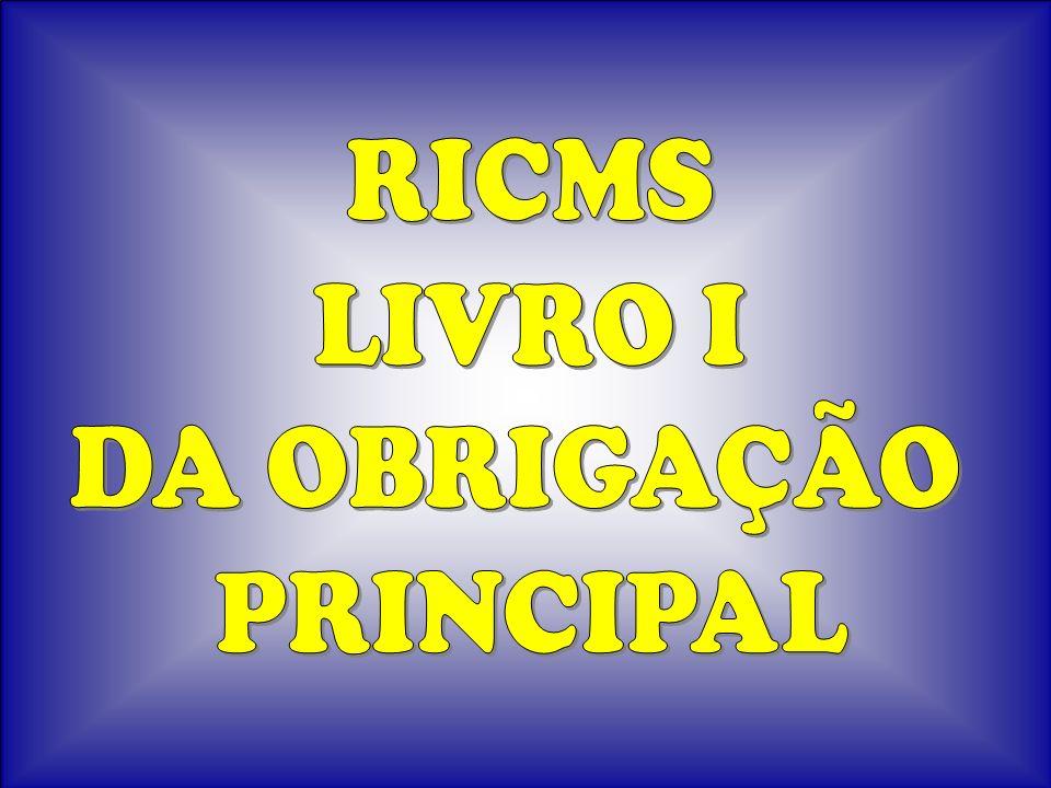 RICMS LIVRO I DA OBRIGAÇÃO PRINCIPAL