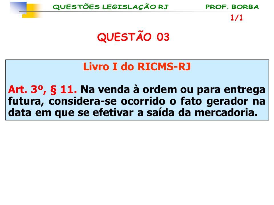 QUESTÃO 03 Livro I do RICMS-RJ