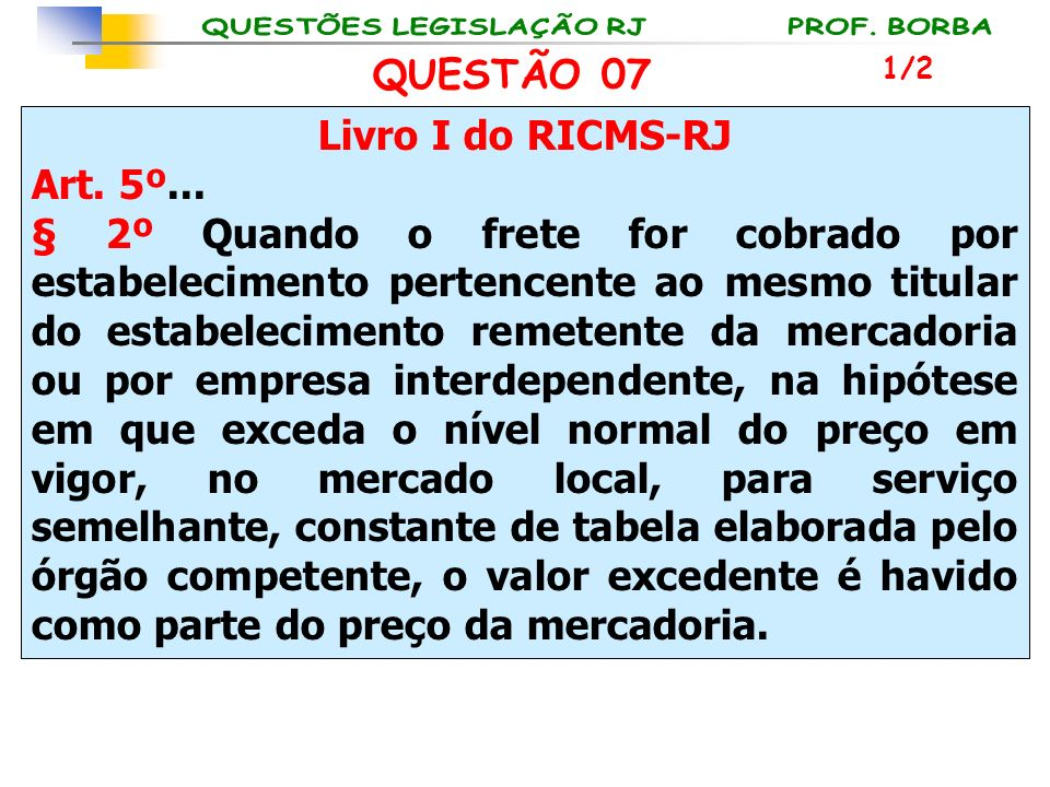 QUESTÃO 07 Livro I do RICMS-RJ Art. 5º...