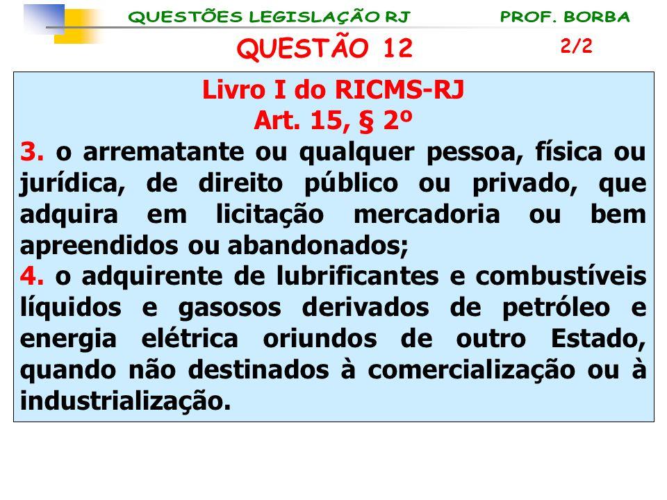 QUESTÃO 12 Livro I do RICMS-RJ Art. 15, § 2º