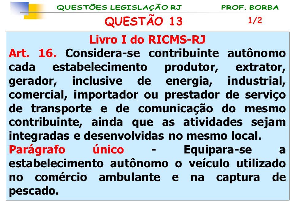 QUESTÃO 13 Livro I do RICMS-RJ