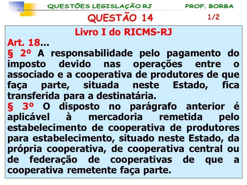 QUESTÃO 14 Livro I do RICMS-RJ Art. 18...