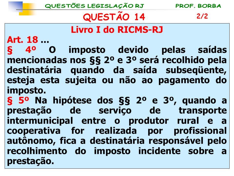 QUESTÃO 14 Livro I do RICMS-RJ Art. 18 ...