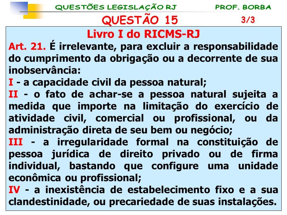 QUESTÃO 15 Livro I do RICMS-RJ