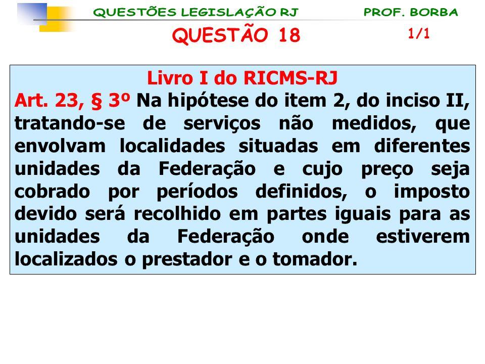 QUESTÃO 18 Livro I do RICMS-RJ